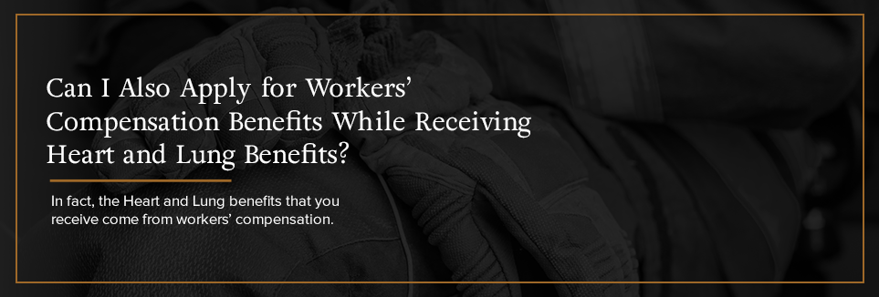 Can I also apply for workers' compensation benefits while receiving Heart and Lung benefits?