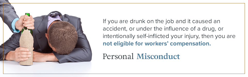 Personal misconduct can may you ineligible for workers' compensation.