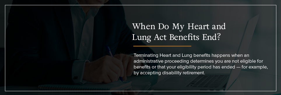 When do my Heart and Lung Act benefits end?