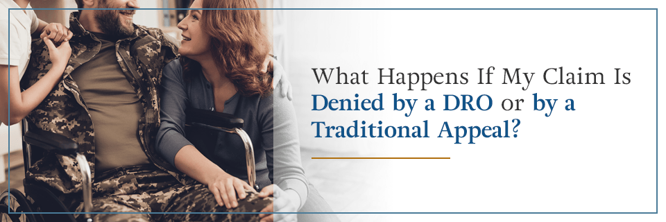 What happens if my claim is denied by a DRO or by a traditional appeal?