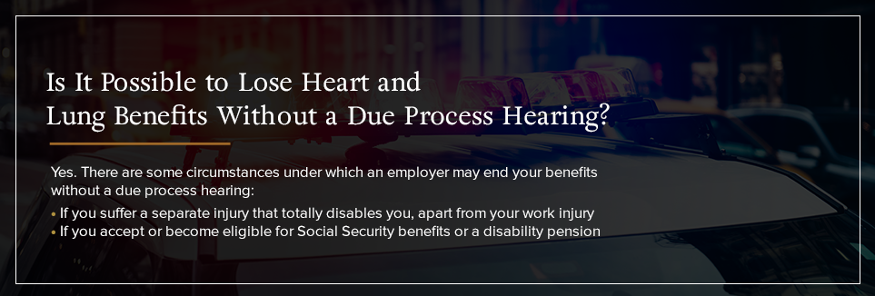 Is it possible to lose Heart and Lung benefits without a due process hearing?