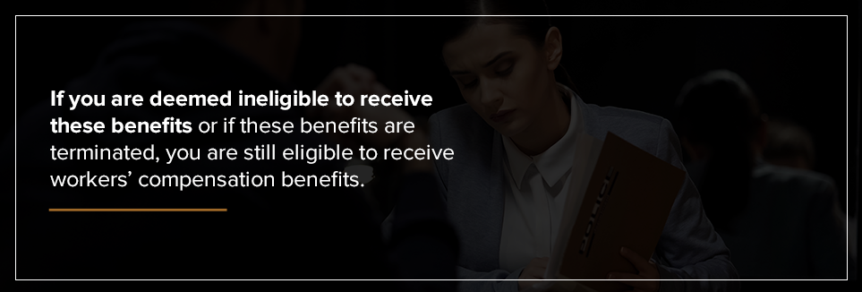 You are still eligible to receive workers' compensation benefits.