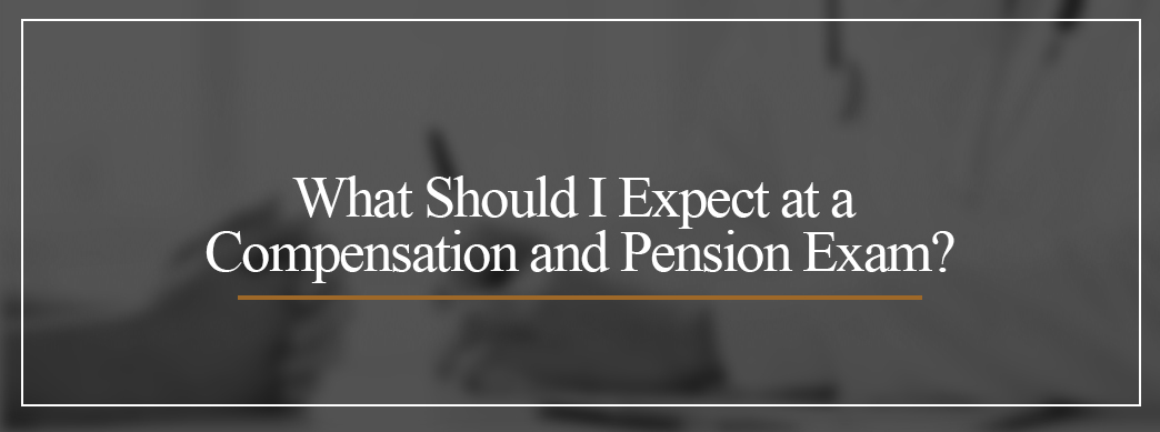 What should I expect at a compensation and pension exam?
