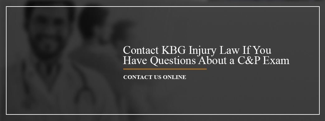 Contact KBG Injury Law if you have questions about a C&P exam.